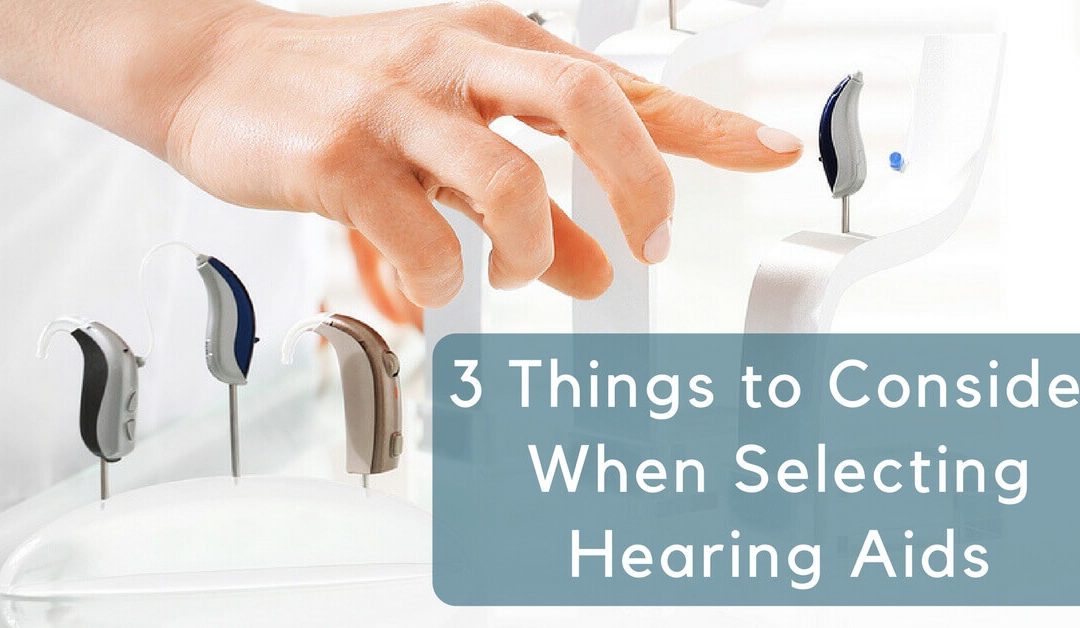 3 Things to Consider When Selecting Hearing Aids