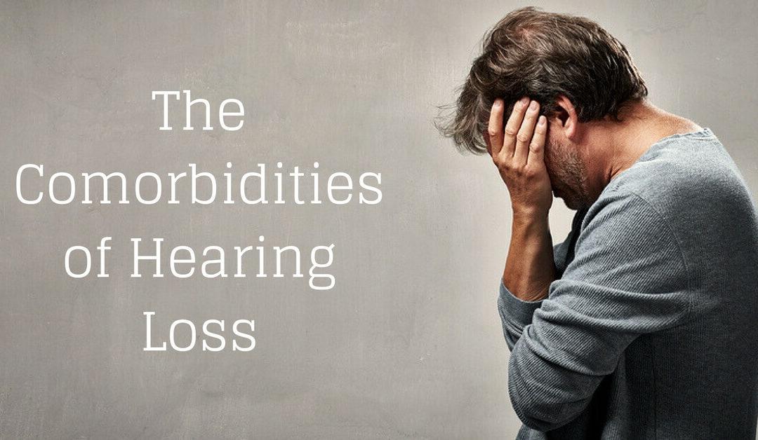 The Comorbidities of Hearing Loss
