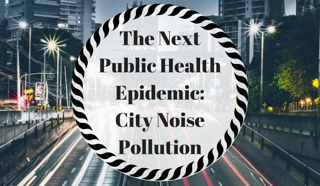 The Next Public Health Epidemic: City Noise Pollution